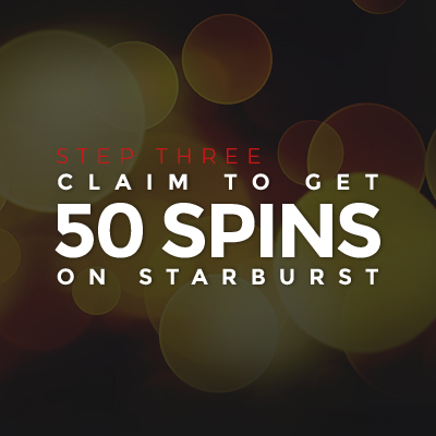 Step Three - Get 50 Starburst Spins